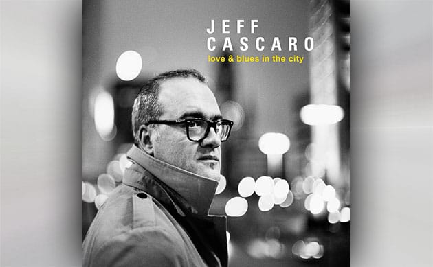 Jeff Cascaro - Love & Blues In The City